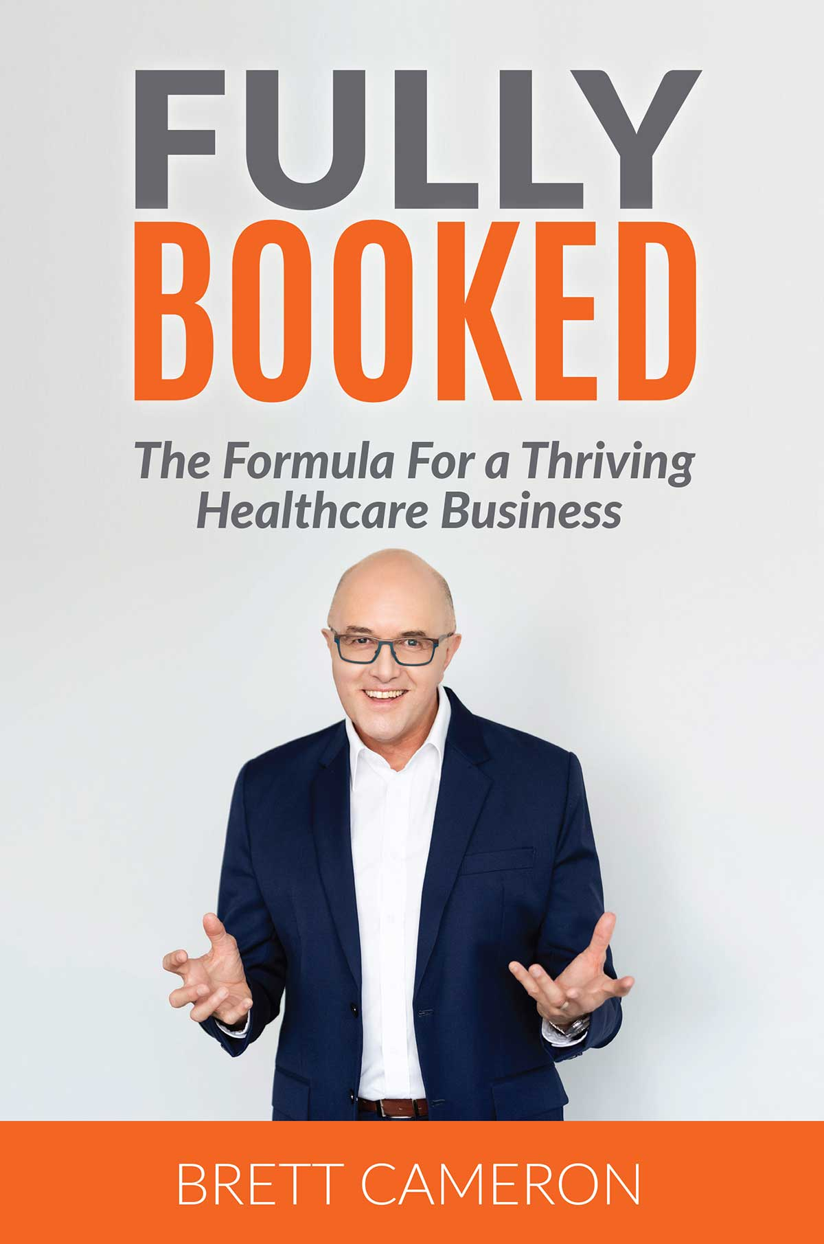 """""""Fully Booked"""" The Formula for a Thriving Healthcare Business, Brett Cameron"""